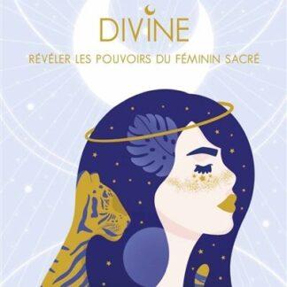 Divine - révéler les pouvoirs du féminin sacré