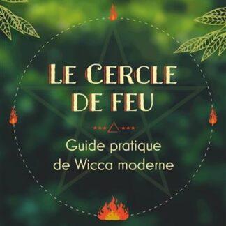 Le Cercle de feu - guide pratique de wicca moderne