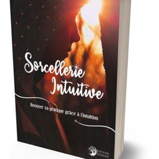 Sorcellerie intuitive - booster votre pratique grâce à l'intuition